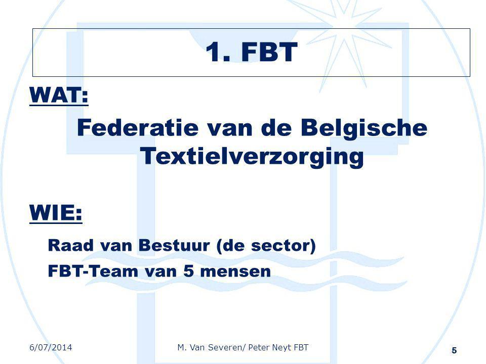 1. FBT WAT: Federatie van de Belgische Textielverzorging WIE: