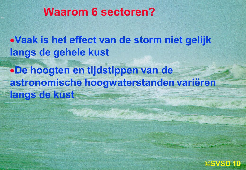 Waarom 6 sectoren Vaak is het effect van de storm niet gelijk langs de gehele kust.