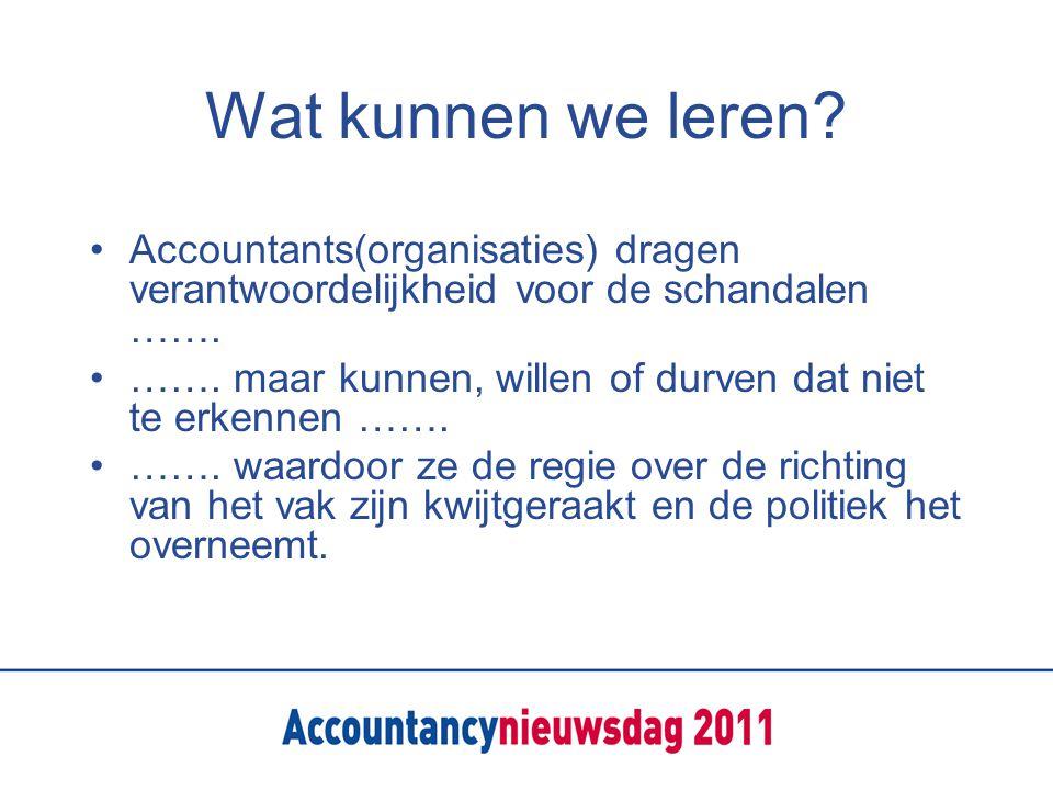 Wat kunnen we leren Accountants(organisaties) dragen verantwoordelijkheid voor de schandalen …….