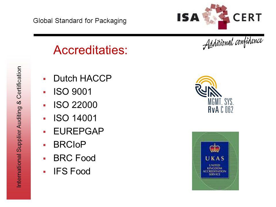 Accreditaties: Dutch HACCP ISO 9001 ISO 22000 ISO 14001 EUREPGAP