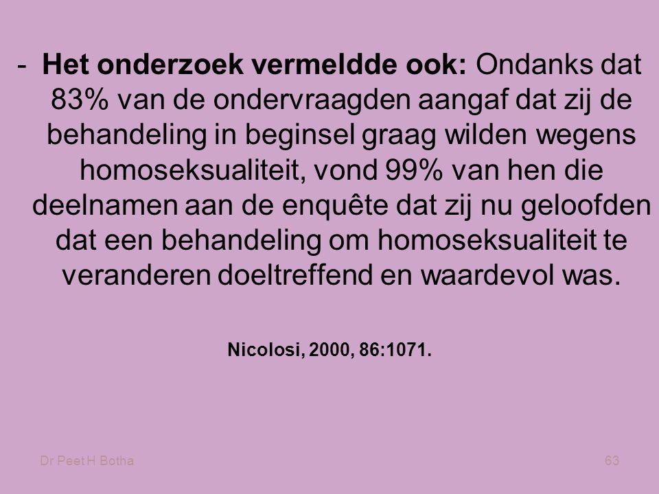 Het onderzoek vermeldde ook: Ondanks dat 83% van de ondervraagden aangaf dat zij de behandeling in beginsel graag wilden wegens homoseksualiteit, vond 99% van hen die deelnamen aan de enquête dat zij nu geloofden dat een behandeling om homoseksualiteit te veranderen doeltreffend en waardevol was.