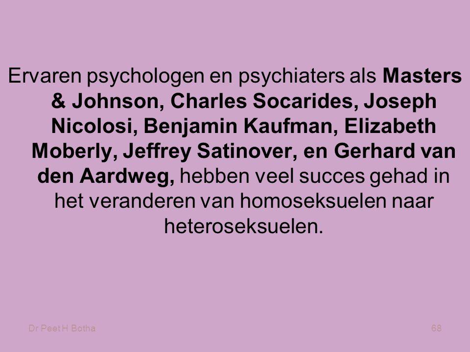 Ervaren psychologen en psychiaters als Masters & Johnson, Charles Socarides, Joseph Nicolosi, Benjamin Kaufman, Elizabeth Moberly, Jeffrey Satinover, en Gerhard van den Aardweg, hebben veel succes gehad in het veranderen van homoseksuelen naar heteroseksuelen.