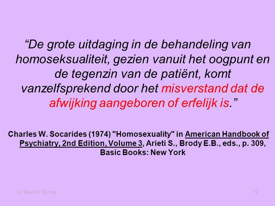 De grote uitdaging in de behandeling van homoseksualiteit, gezien vanuit het oogpunt en de tegenzin van de patiënt, komt vanzelfsprekend door het misverstand dat de afwijking aangeboren of erfelijk is.