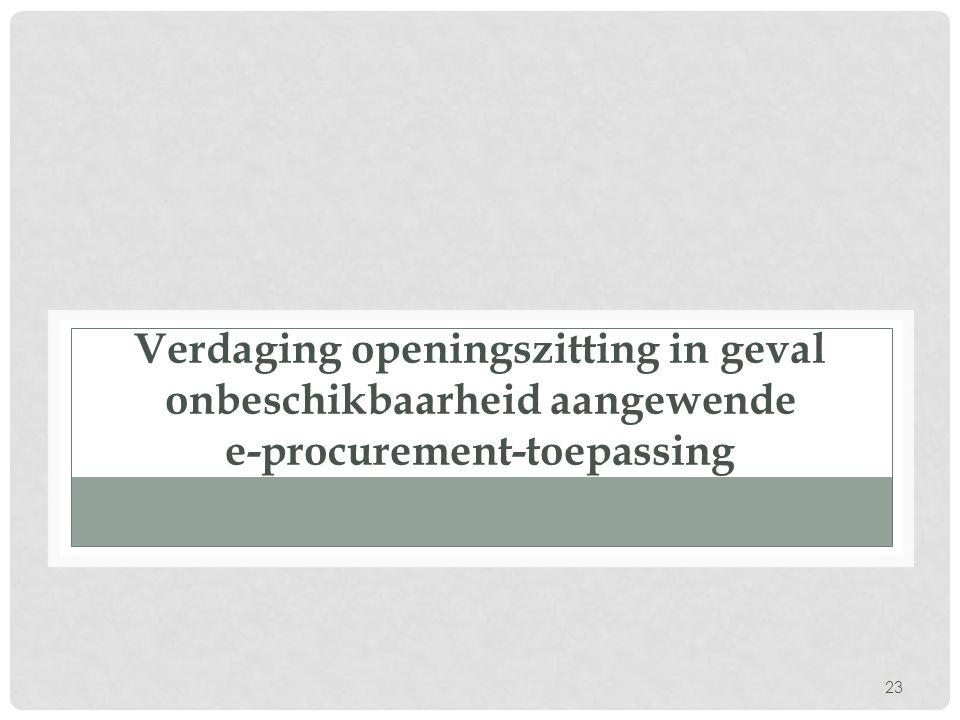 Verdaging openingszitting in geval onbeschikbaarheid aangewende e-procurement-toepassing