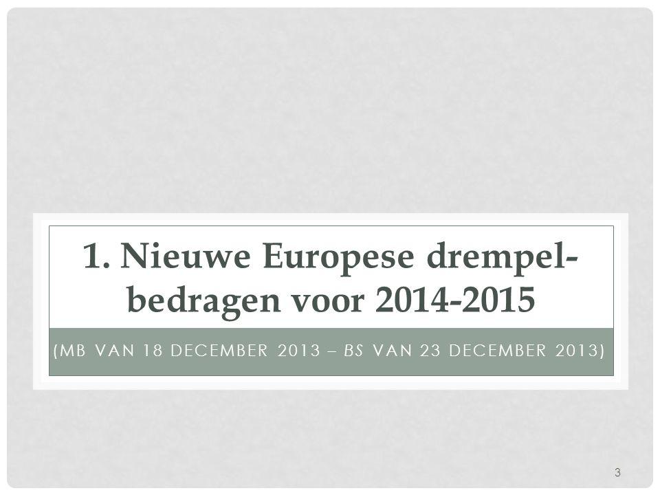 1. Nieuwe Europese drempel-bedragen voor 2014-2015