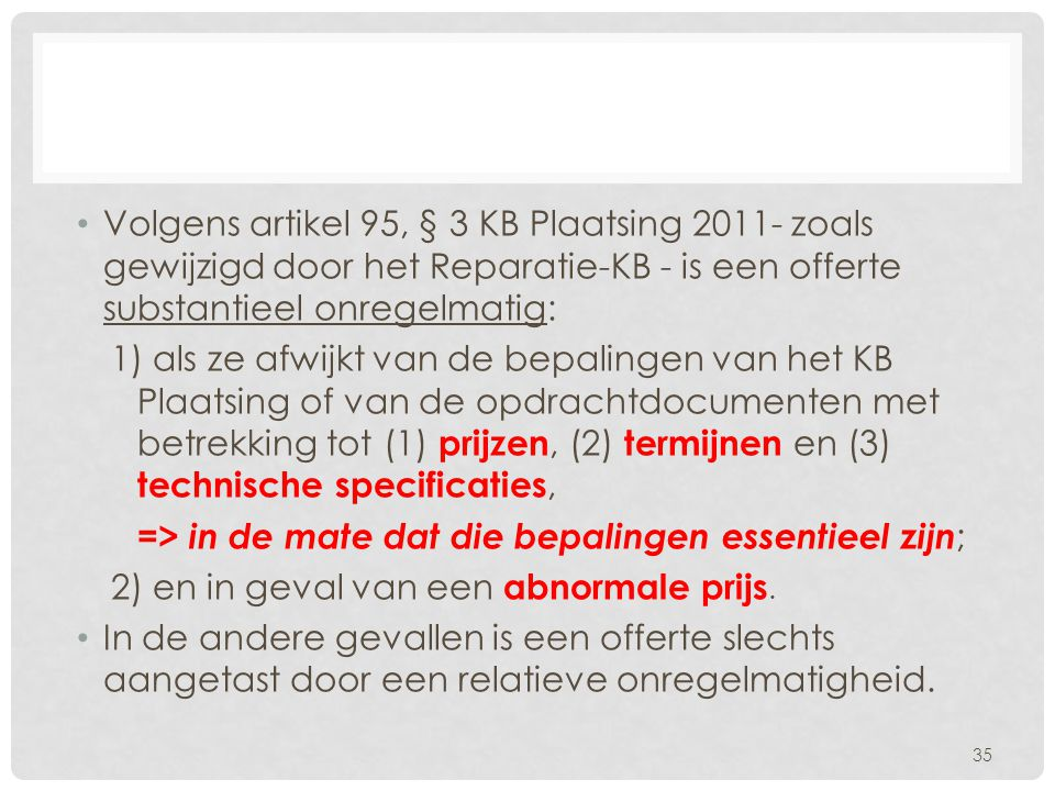 Volgens artikel 95, § 3 KB Plaatsing 2011- zoals gewijzigd door het Reparatie-KB - is een offerte substantieel onregelmatig:
