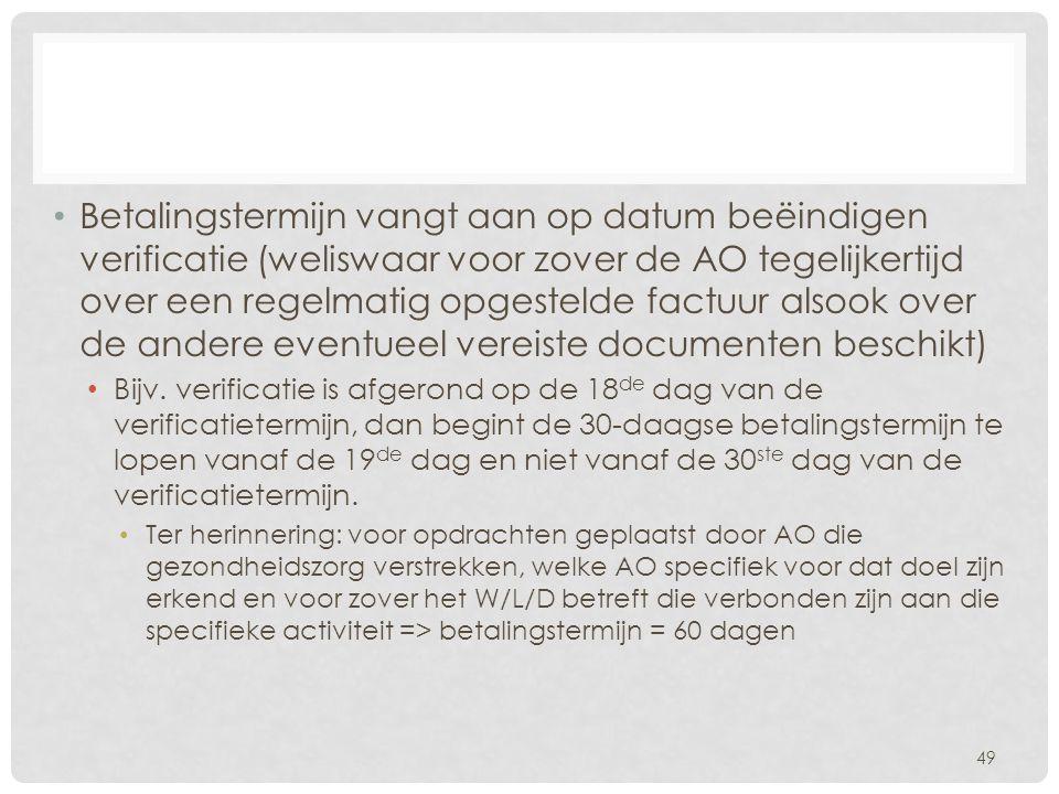 Betalingstermijn vangt aan op datum beëindigen verificatie (weliswaar voor zover de AO tegelijkertijd over een regelmatig opgestelde factuur alsook over de andere eventueel vereiste documenten beschikt)
