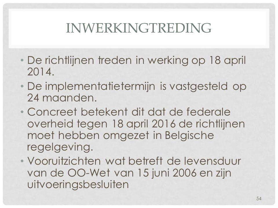 inwerkingtreding De richtlijnen treden in werking op 18 april 2014.