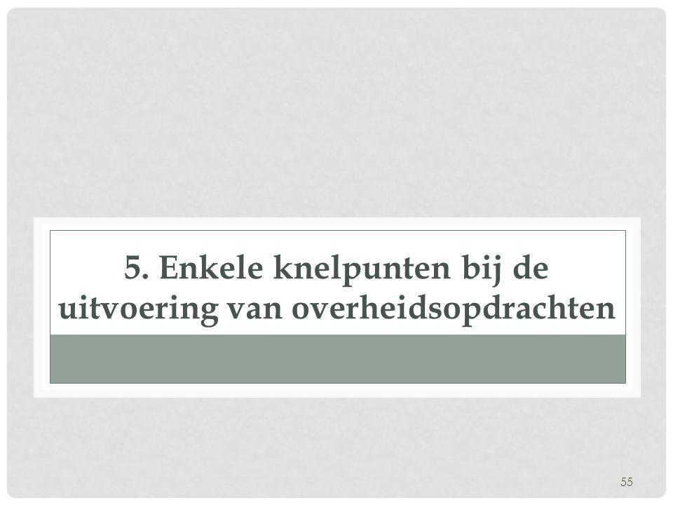 5. Enkele knelpunten bij de uitvoering van overheidsopdrachten