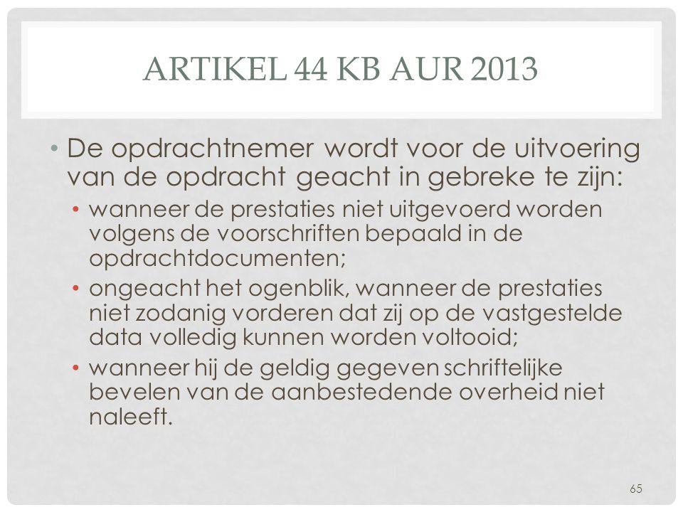 Artikel 44 kb aur 2013 De opdrachtnemer wordt voor de uitvoering van de opdracht geacht in gebreke te zijn: