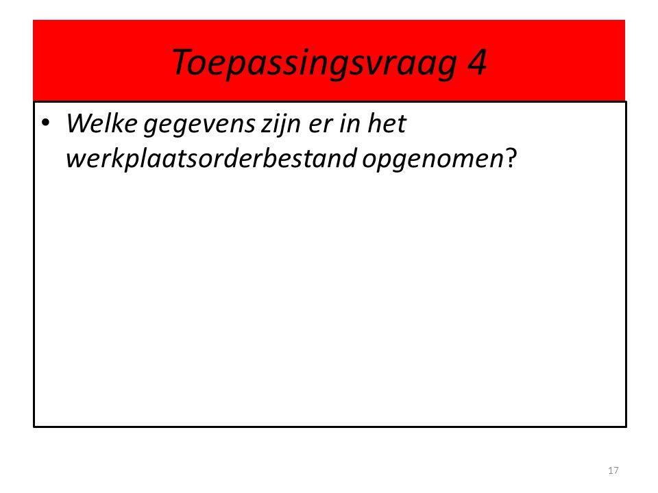 Toepassingsvraag 4 Welke gegevens zijn er in het werkplaatsorderbestand opgenomen