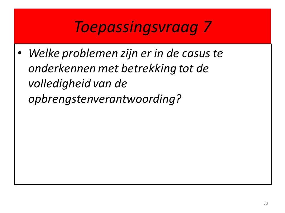 Toepassingsvraag 7 Welke problemen zijn er in de casus te onderkennen met betrekking tot de volledigheid van de opbrengstenverantwoording