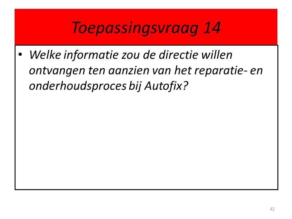 Toepassingsvraag 14 Welke informatie zou de directie willen ontvangen ten aanzien van het reparatie- en onderhoudsproces bij Autofix