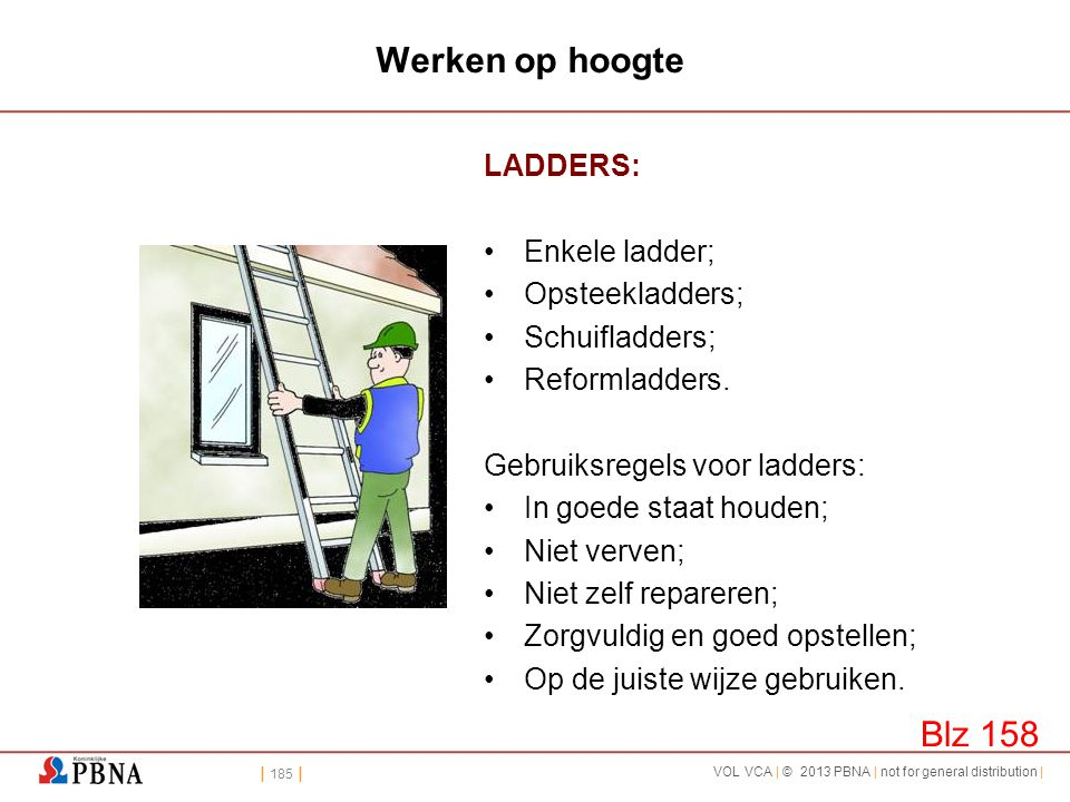 Werken op hoogte Blz 158 LADDERS: Enkele ladder; Opsteekladders;