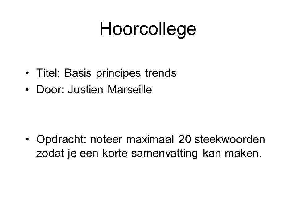 Hoorcollege Titel: Basis principes trends Door: Justien Marseille