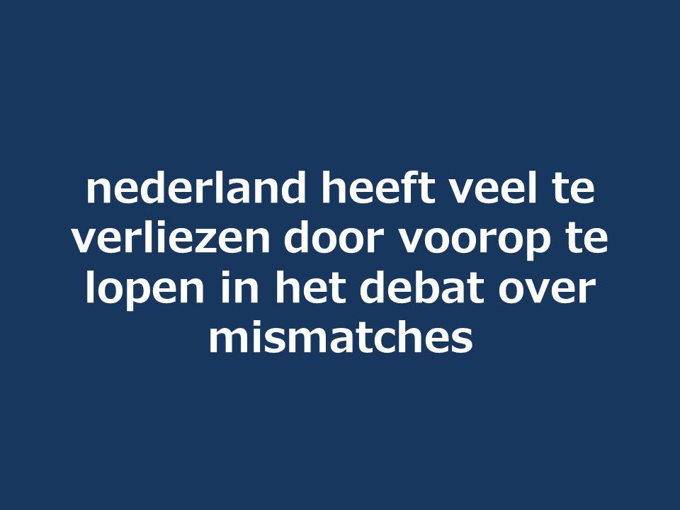 nederland heeft veel te verliezen door voorop te lopen in het debat over mismatches