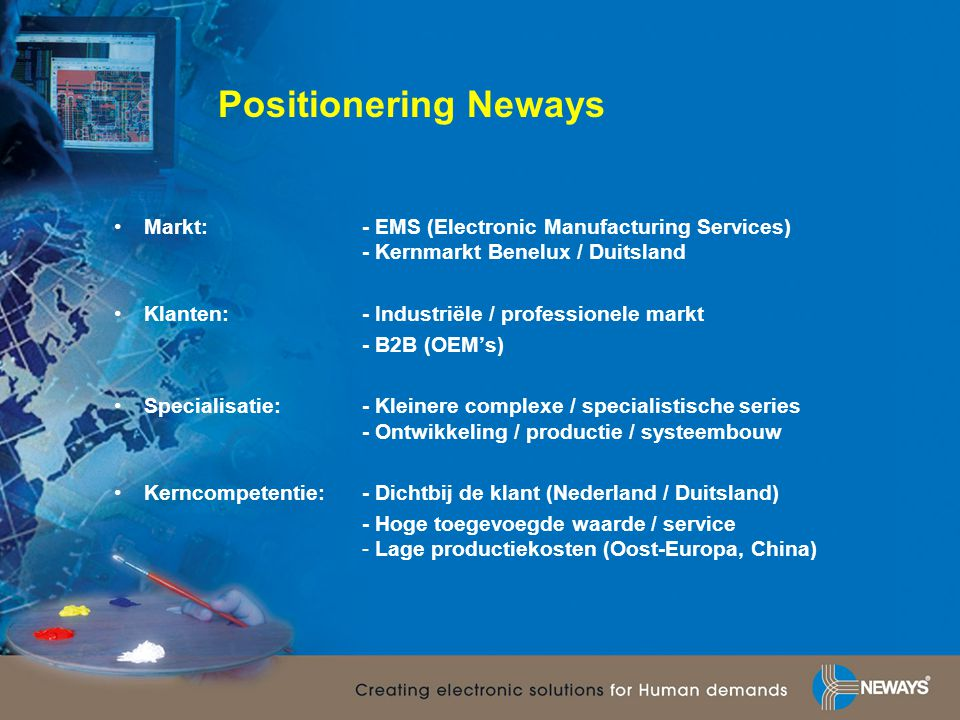 Positionering Neways Markt: - EMS (Electronic Manufacturing Services) - Kernmarkt Benelux / Duitsland.