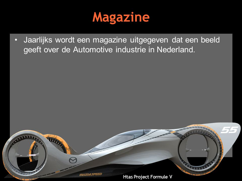 Magazine Jaarlijks wordt een magazine uitgegeven dat een beeld geeft over de Automotive industrie in Nederland.
