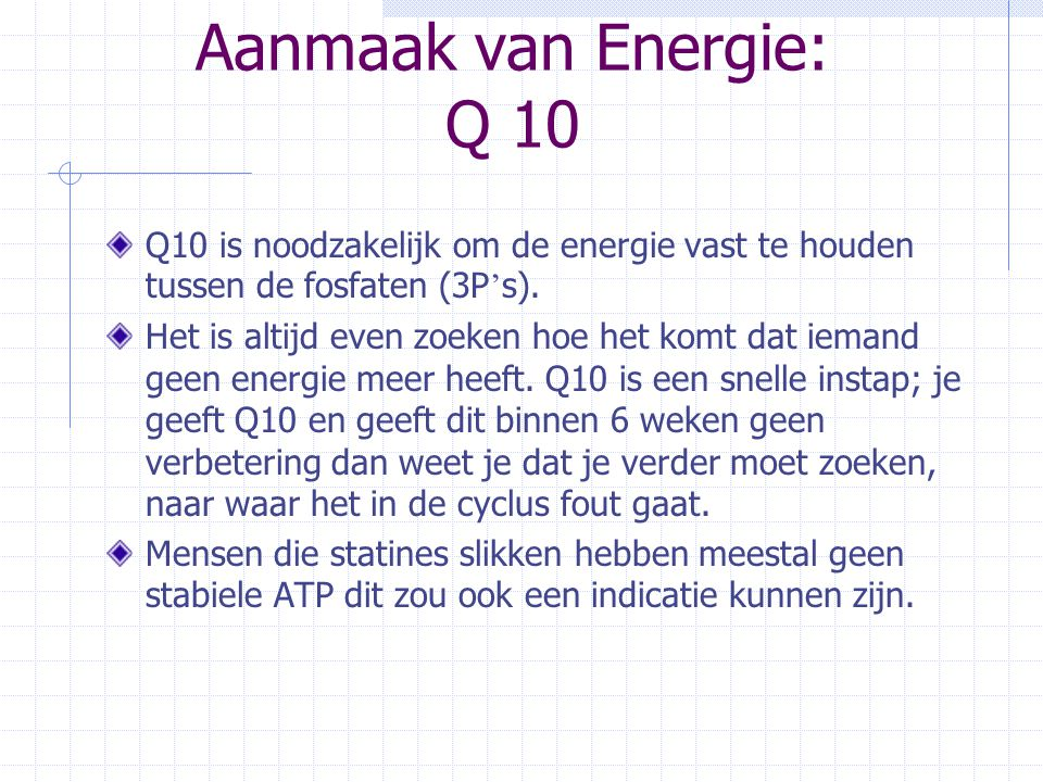 Aanmaak van Energie: Q 10 Q10 is noodzakelijk om de energie vast te houden tussen de fosfaten (3P's).