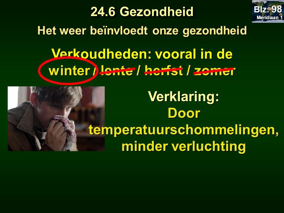 Verkoudheden: vooral in de winter / lente / herfst / zomer