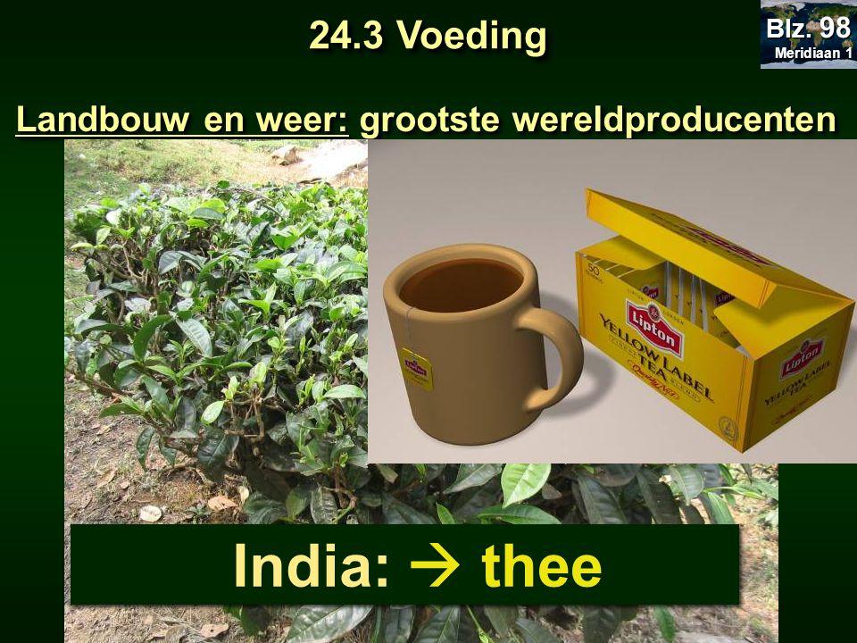 Meridiaan 1 Blz. 98 24.3 Voeding Landbouw en weer: grootste wereldproducenten India:  thee