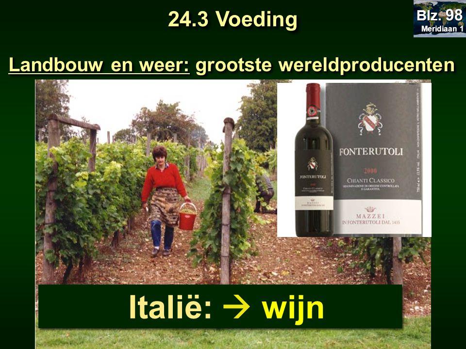 Meridiaan 1 Blz. 98 24.3 Voeding Landbouw en weer: grootste wereldproducenten Italië:  wijn