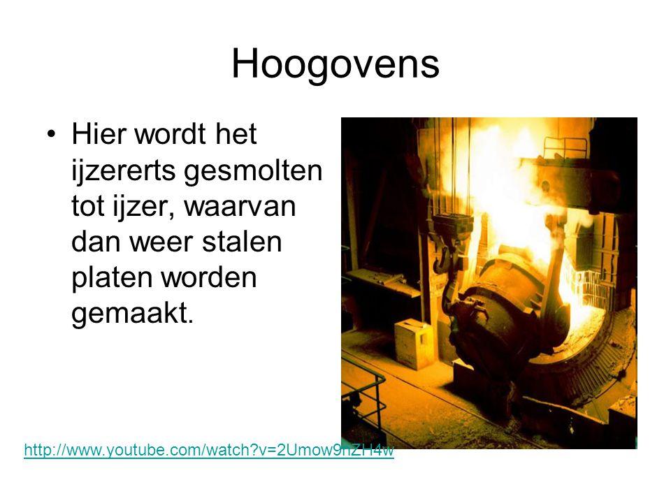 Hoogovens Hier wordt het ijzererts gesmolten tot ijzer, waarvan dan weer stalen platen worden gemaakt.