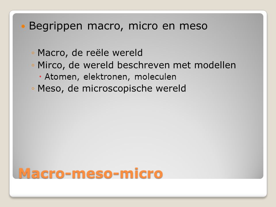 Macro-meso-micro Begrippen macro, micro en meso Macro, de reële wereld