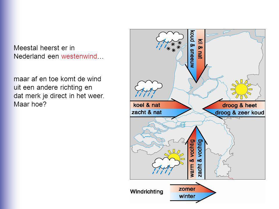 noordenwind Meestal heerst er in. Nederland een westenwind… maar af en toe komt de wind. uit een andere richting en.