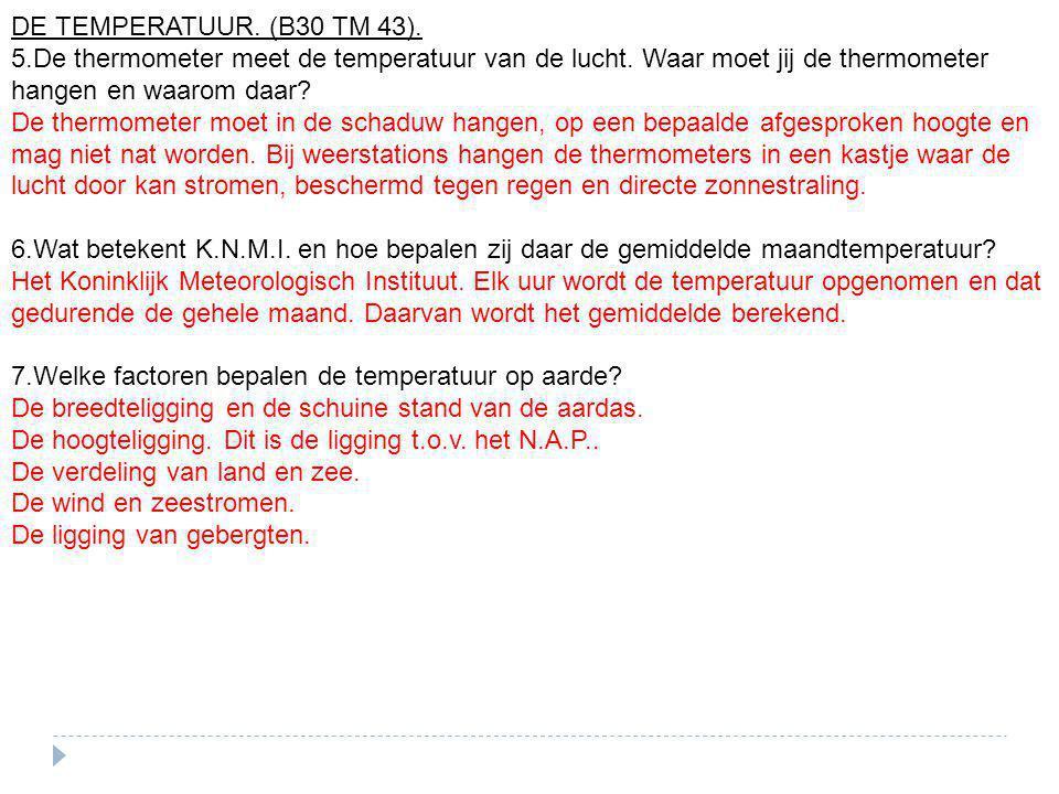 DE TEMPERATUUR. (B30 TM 43). 5.De thermometer meet de temperatuur van de lucht. Waar moet jij de thermometer hangen en waarom daar