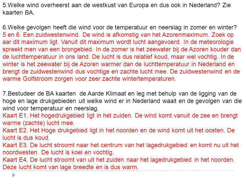 5.Welke wind overheerst aan de westkust van Europa en dus ook in Nederland Zie kaarten BA.