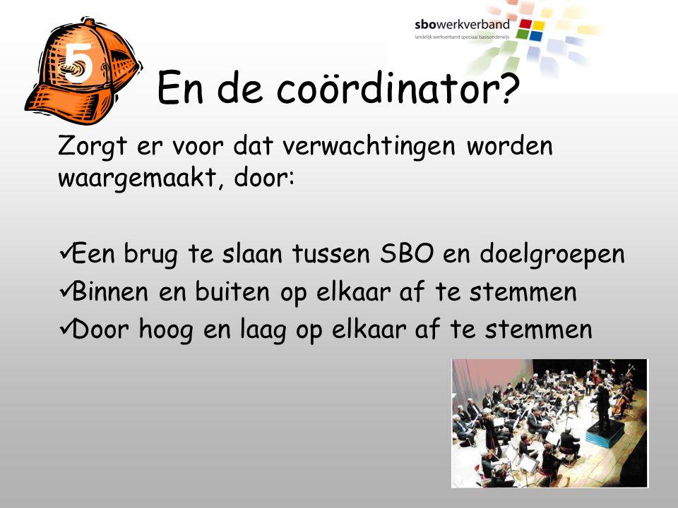 5 En de coördinator Zorgt er voor dat verwachtingen worden waargemaakt, door: Een brug te slaan tussen SBO en doelgroepen.
