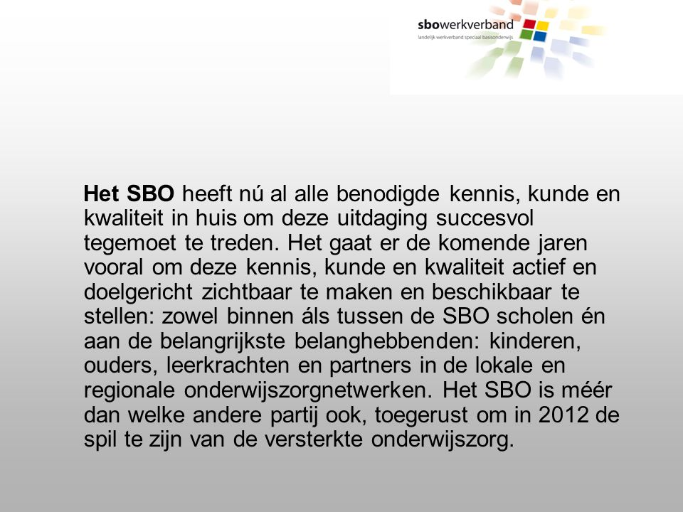 Het SBO heeft nú al alle benodigde kennis, kunde en kwaliteit in huis om deze uitdaging succesvol tegemoet te treden.