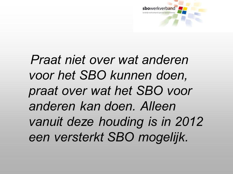 Praat niet over wat anderen voor het SBO kunnen doen, praat over wat het SBO voor anderen kan doen.