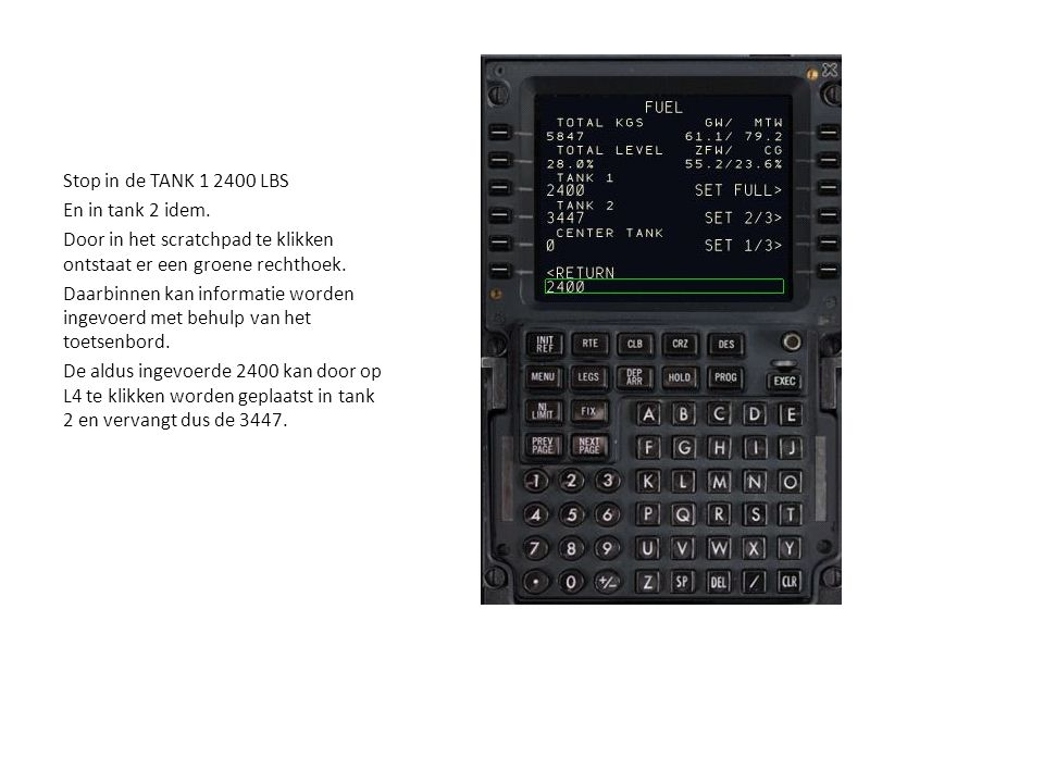 Stop in de TANK 1 2400 LBS En in tank 2 idem. Door in het scratchpad te klikken ontstaat er een groene rechthoek.