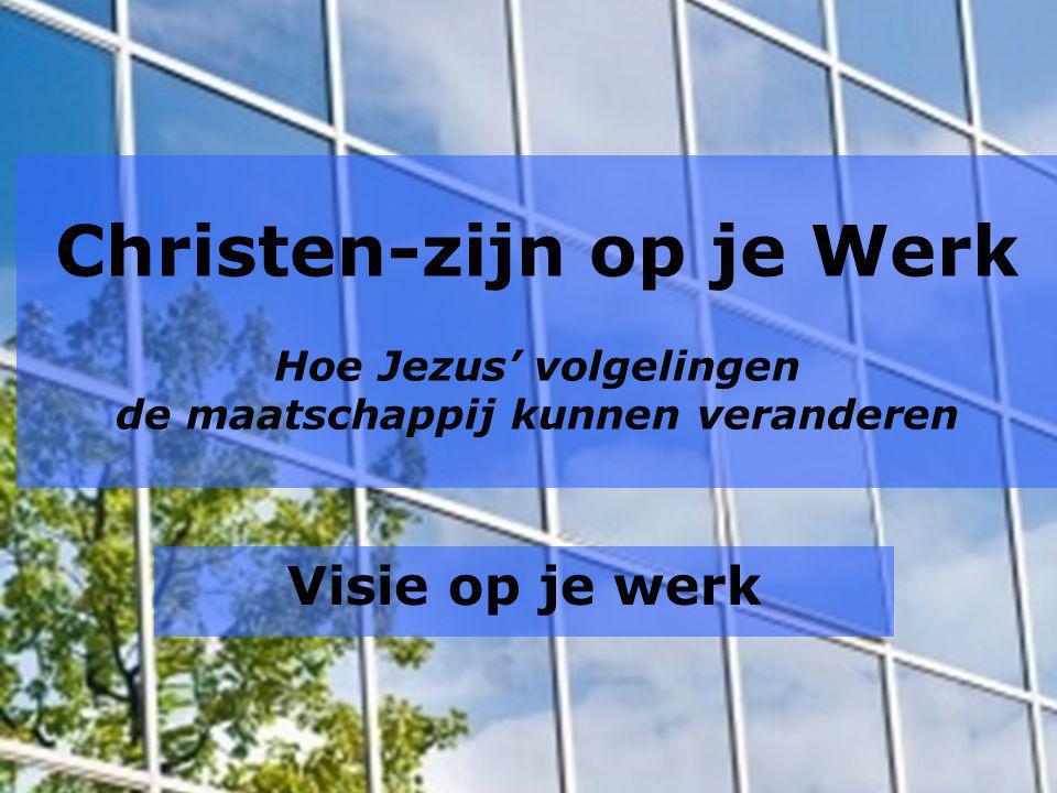 Christen-zijn op je Werk Hoe Jezus' volgelingen de maatschappij kunnen veranderen