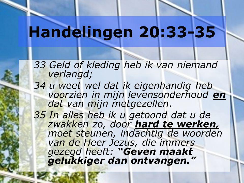 Handelingen 20:33-35 33 Geld of kleding heb ik van niemand verlangd;