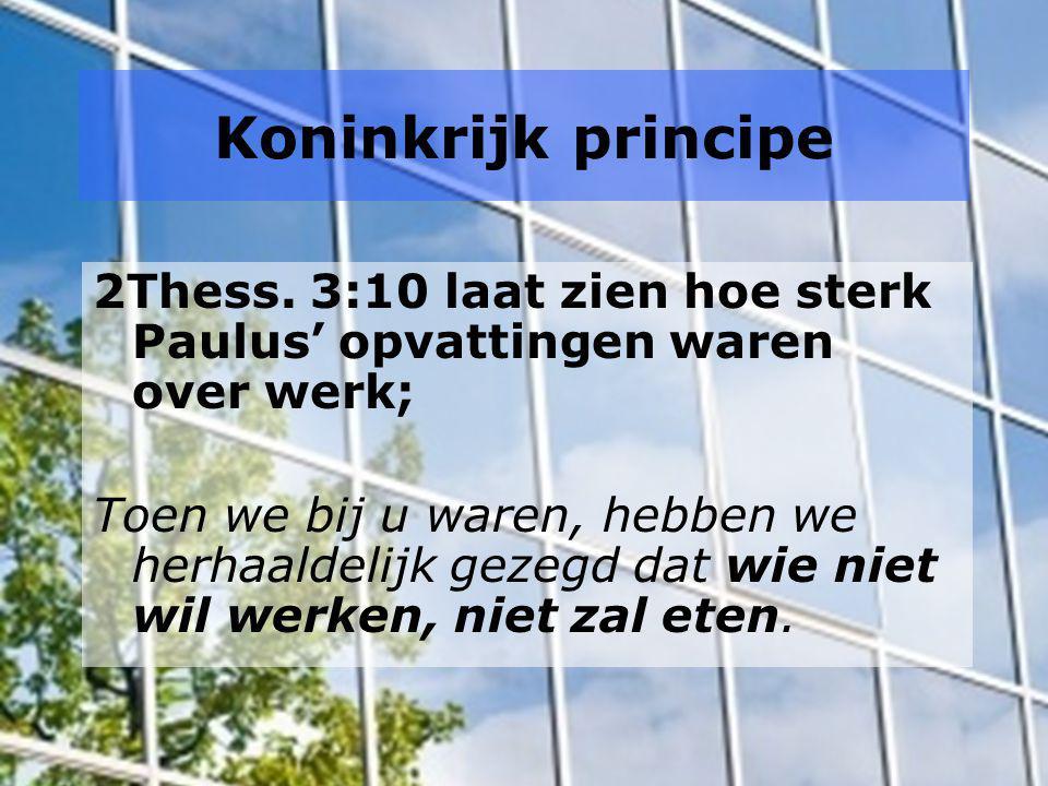 Koninkrijk principe 2Thess. 3:10 laat zien hoe sterk Paulus' opvattingen waren over werk;