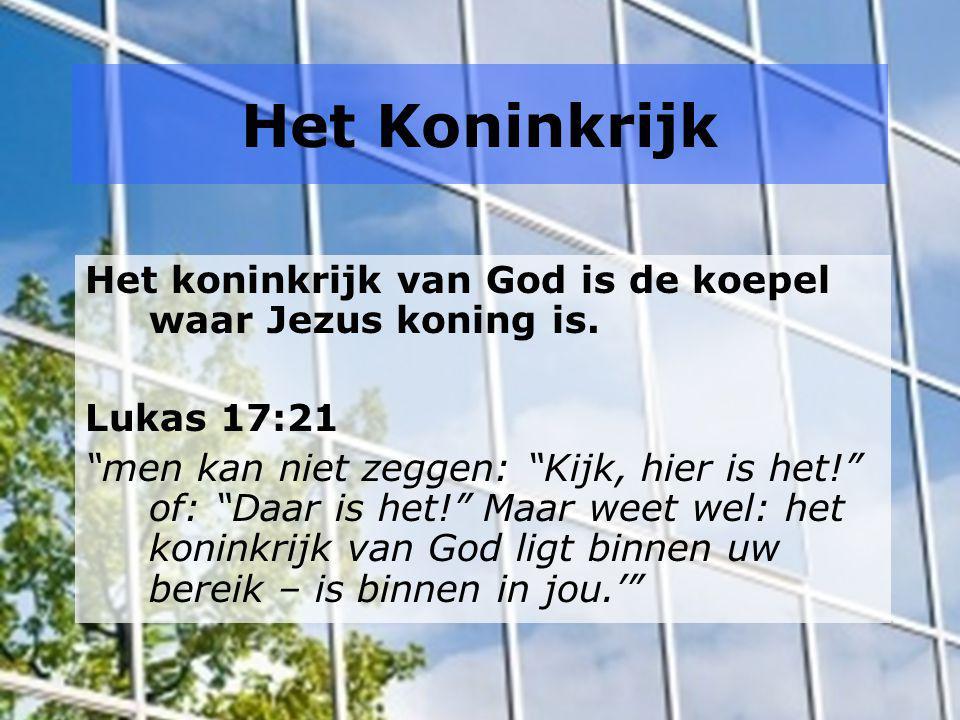 Het Koninkrijk Het koninkrijk van God is de koepel waar Jezus koning is. Lukas 17:21.