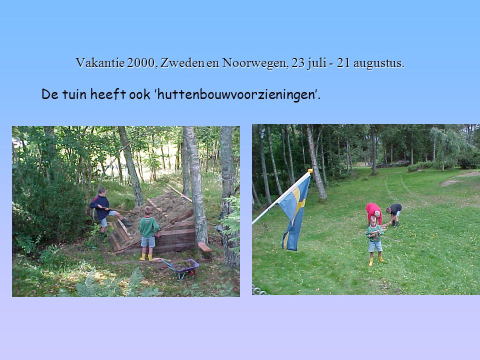 Vakantie 2000, Zweden en Noorwegen, 23 juli - 21 augustus.