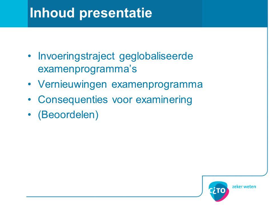 Inhoud presentatie Invoeringstraject geglobaliseerde examenprogramma's