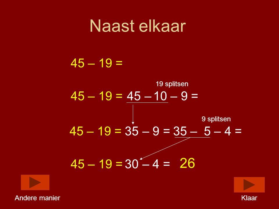Naast elkaar 26 45 – 19 = 45 – 19 = 45 – 10 – 9 = 45 – 19 = 35 – 9 =