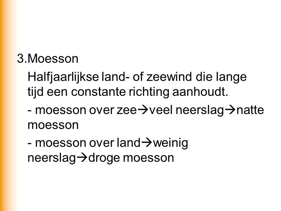3.Moesson Halfjaarlijkse land- of zeewind die lange tijd een constante richting aanhoudt.