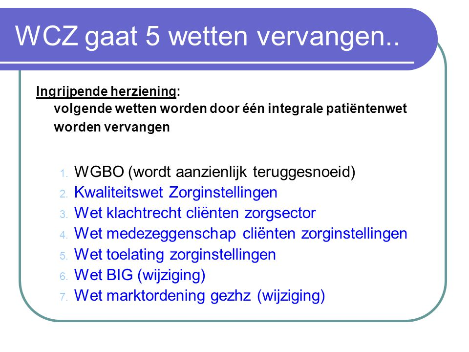 WCZ gaat 5 wetten vervangen..