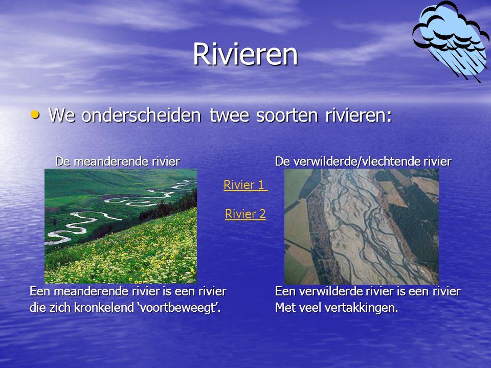 Rivieren We onderscheiden twee soorten rivieren: