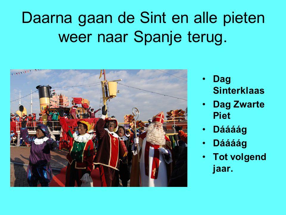 Daarna gaan de Sint en alle pieten weer naar Spanje terug.