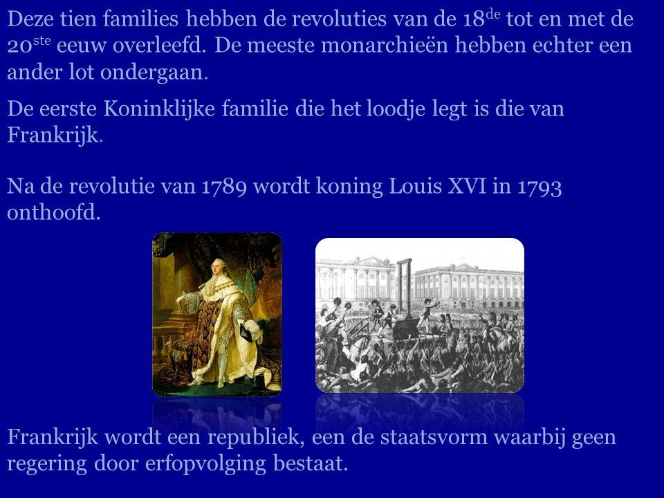 Deze tien families hebben de revoluties van de 18de tot en met de 20ste eeuw overleefd. De meeste monarchieën hebben echter een ander lot ondergaan.