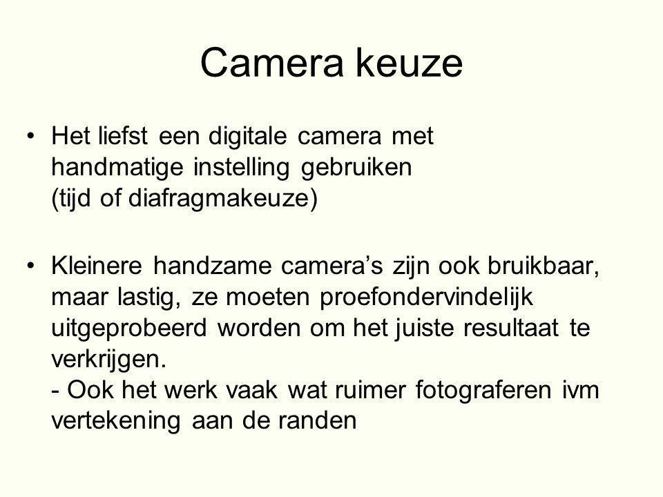 Camera keuze Het liefst een digitale camera met handmatige instelling gebruiken (tijd of diafragmakeuze)