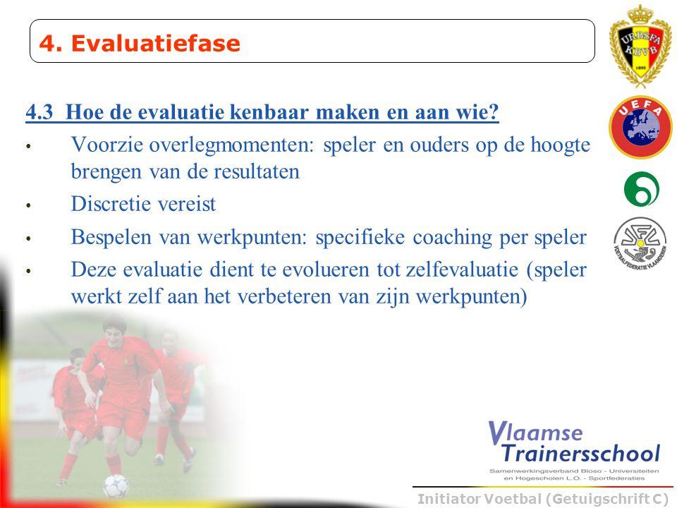 4. Evaluatiefase 4.3 Hoe de evaluatie kenbaar maken en aan wie Voorzie overlegmomenten: speler en ouders op de hoogte brengen van de resultaten.