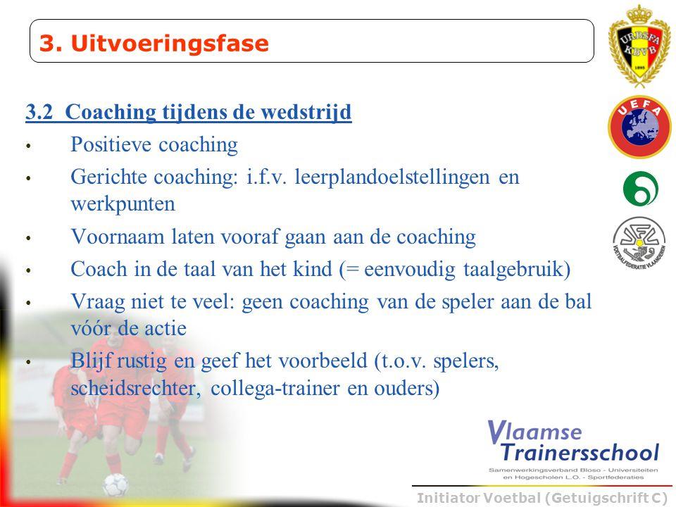 3. Uitvoeringsfase 3.2 Coaching tijdens de wedstrijd. Positieve coaching. Gerichte coaching: i.f.v. leerplandoelstellingen en werkpunten.